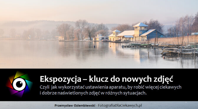 """III edycja kursu """"Ekspozycja – klucz do nowych zdjęć"""" – zmodyfikowana i w niższej cenie"""